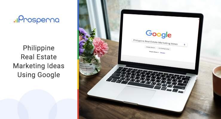 Philippine Real Estate Marketing Ideas Using Google