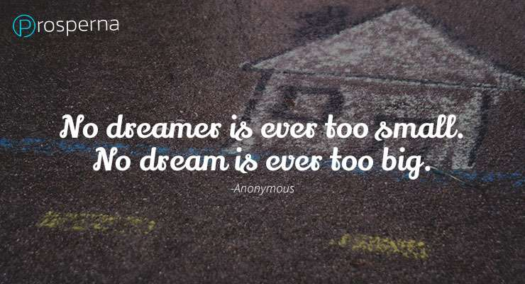 No Dreamer is ever too small. No Dream is ever too big. – Anonymous