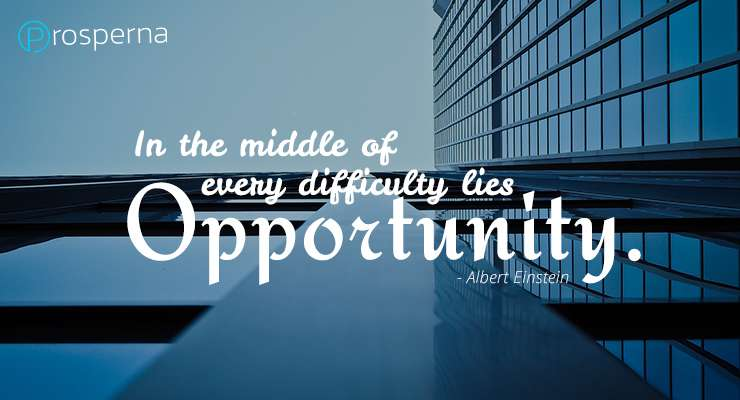 In the middle of every difficulty lies opportunity. – Albert Einstein