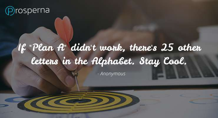 """If """"Plan A"""" didn't work, there's 25 other letters in the Alphabet. Stay Cool.  – Anonymous"""