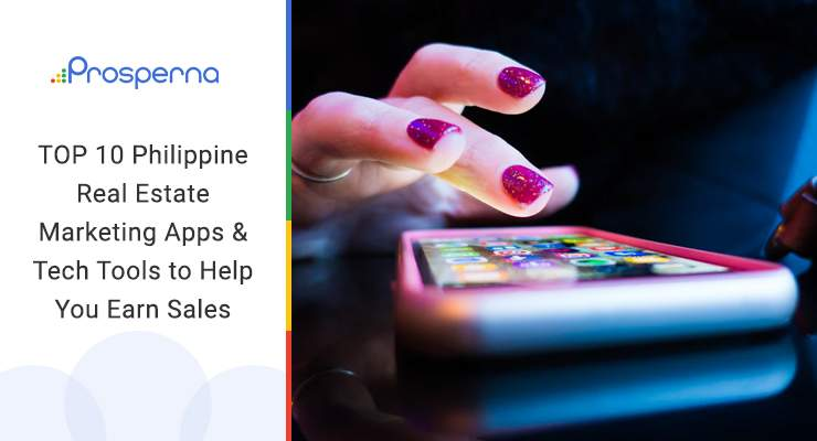 TOP 10 Philippine Real Estate Marketing Apps & Tech Tools to Help You Earn Sales