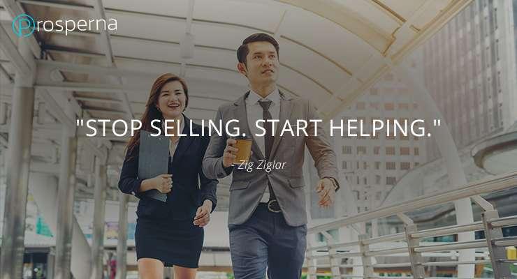 STOP SELLING. START HELPING. – Zig Ziglar