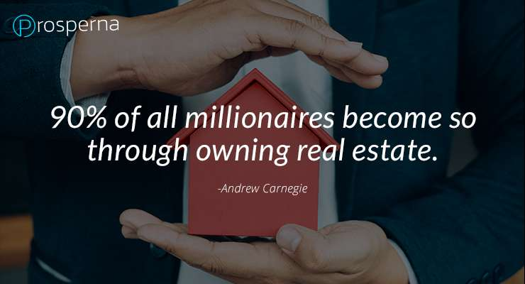 90% of all millionaires become so through owning real estate.  – Andrew Carnegie