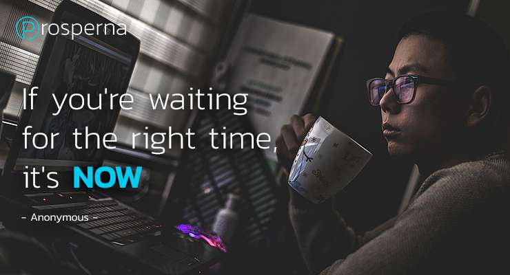 """""""If you're waiting for the right time, it's NOW."""" – Anonymous"""