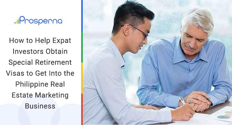 How to Help Expat Investors Obtain Special Retirement Visas to Get Into the Philippine Real Estate Marketing Business