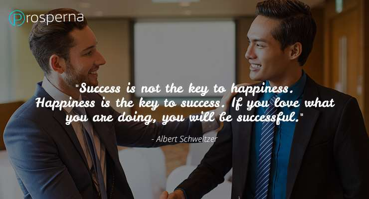 """""""Success is not the key to happiness. Happiness is the key to success. If you love what you are doing, you will be successful."""" – Albert Schweitzer"""