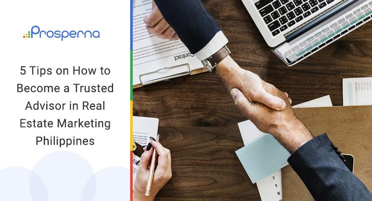 5 Tips on How to Become a Trusted Advisor in Real Estate Marketing Philippines