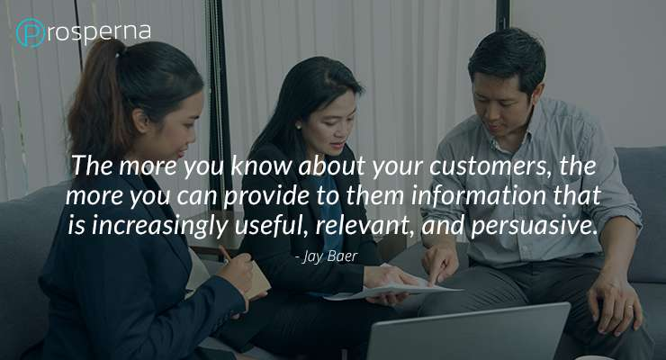 The more you know about your customers, the more you can provide to them information that is increasingly useful, relevant, and persuasive. – Jay Baer