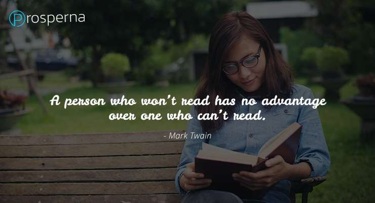 """""""A person who won't read has no advantage over one who can't read."""" – Mark Twain"""