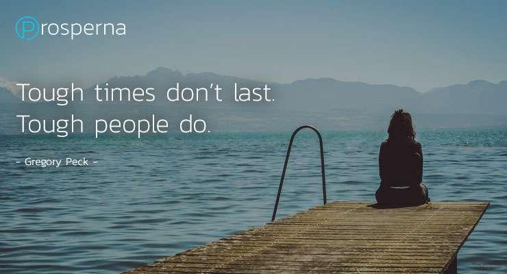 Tough times don't last. Tough people do.  – Gregory Peck
