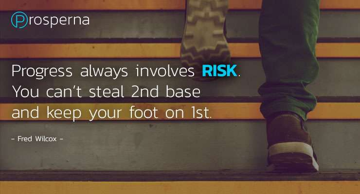 Progress always involves risk. You can't steal 2nd base and keep your foot on 1st. – Fred Wilcox