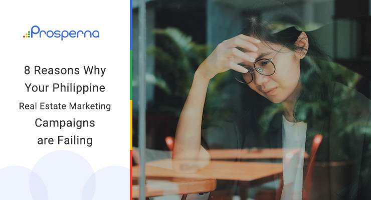 8 Reasons Why Your Philippine Real Estate Marketing Campaigns are Failing