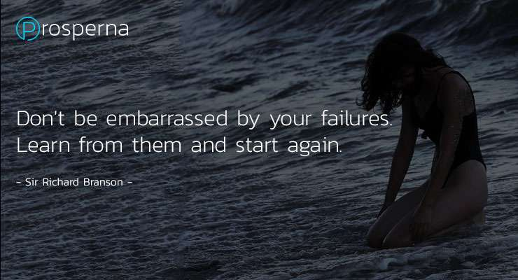 Don't be embarrassed by your failures. Learn from them and start again. – Sir Richard Branson