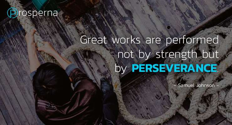 Great Works Are Performed Not by Strength but Perseverance. – Samuel Johnson