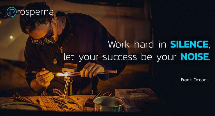Work hard in Silence, let your success be your Noise. – Frank Ocean