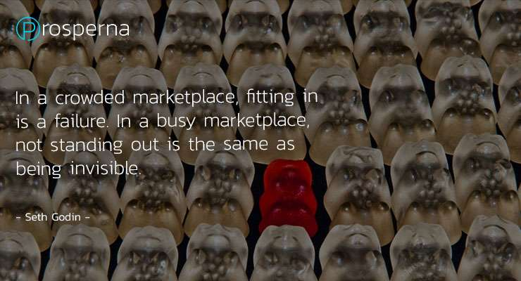 In a crowded marketplace, fitting in is a failure. In a busy marketplace, not standing out is the same as being invisible. – Seth Godin