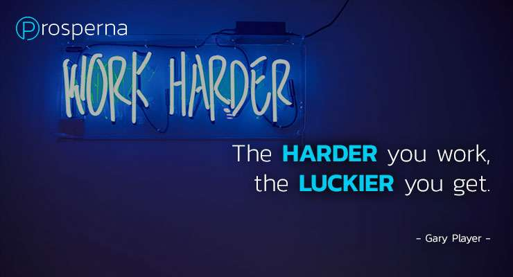 The harder you work, the luckier you get. – Gary Player