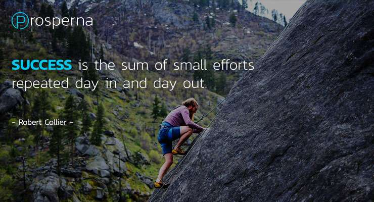 Success is the sum of small efforts repeated day in and day out. – Robert Collier