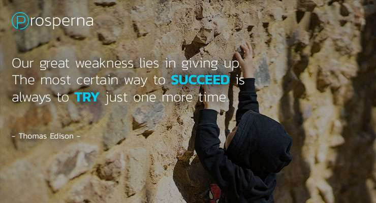 Our great weakness lies in giving up. The most certain way to succeed is always to TRY just ONE MORE TIME. – Thomas Edison