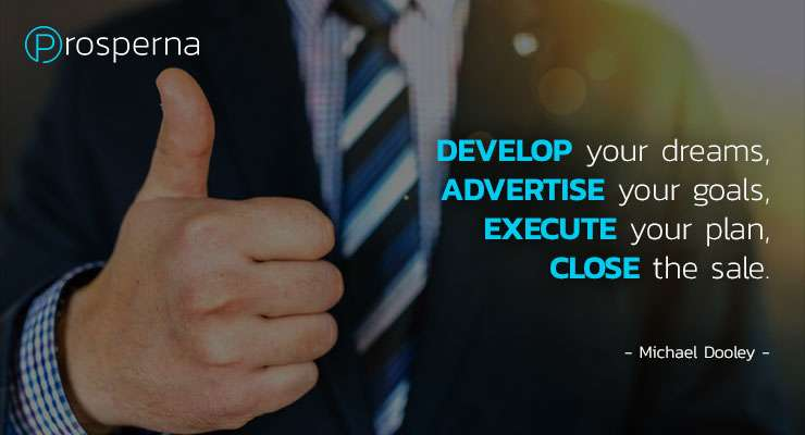 """""""Develop your Dreams, Advertise your Goals, Execute your Plan, Close the Sale."""" – Michael Dooley"""