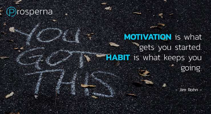 """""""Motivation is what gets you started. Habit is what keeps you going."""" – Jim Rohn"""