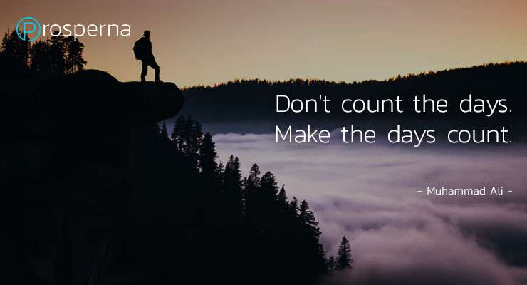 Don't count the Days.. Make the Days count.. – Muhammad Ali