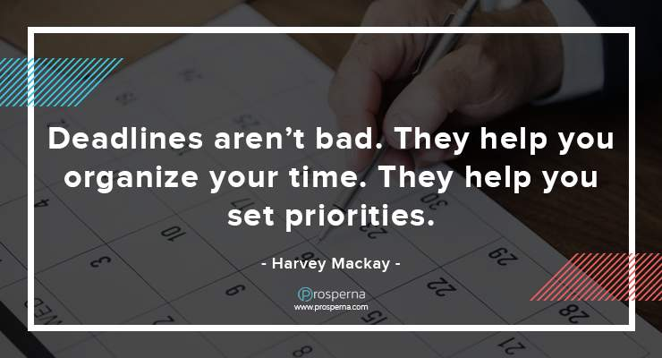 Deadlines aren't bad. They help you organize your time. They help you set priorities. – Harvey Mackay