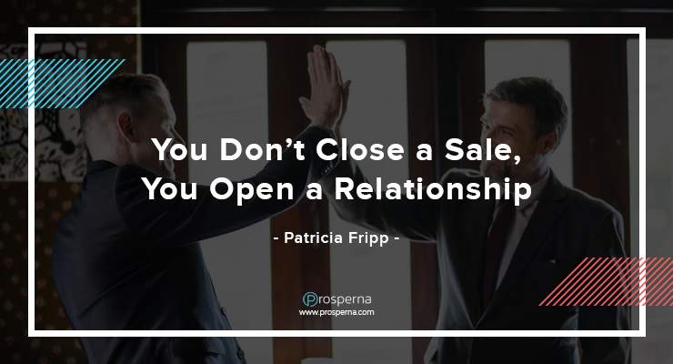 You Don't Close a Sale, You Open a Relationship – Patricia Fripp