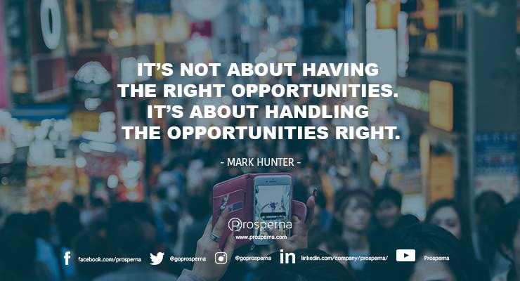It's not about having the right opportunities. It's about handling the opportunities right. – Mark Hunter