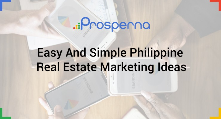 Easy and Simple Philippine Real Estate Marketing Ideas