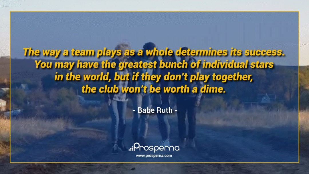 The way a team plays as a whole determines its success. You may have the greatest bunch of individual stars in the world, but if they don't play together, the club won't be worth a dime. – Babe Ruth