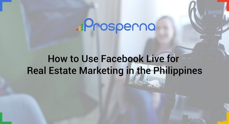 How to use Facebook Live for Real Estate Marketing in the Philippines