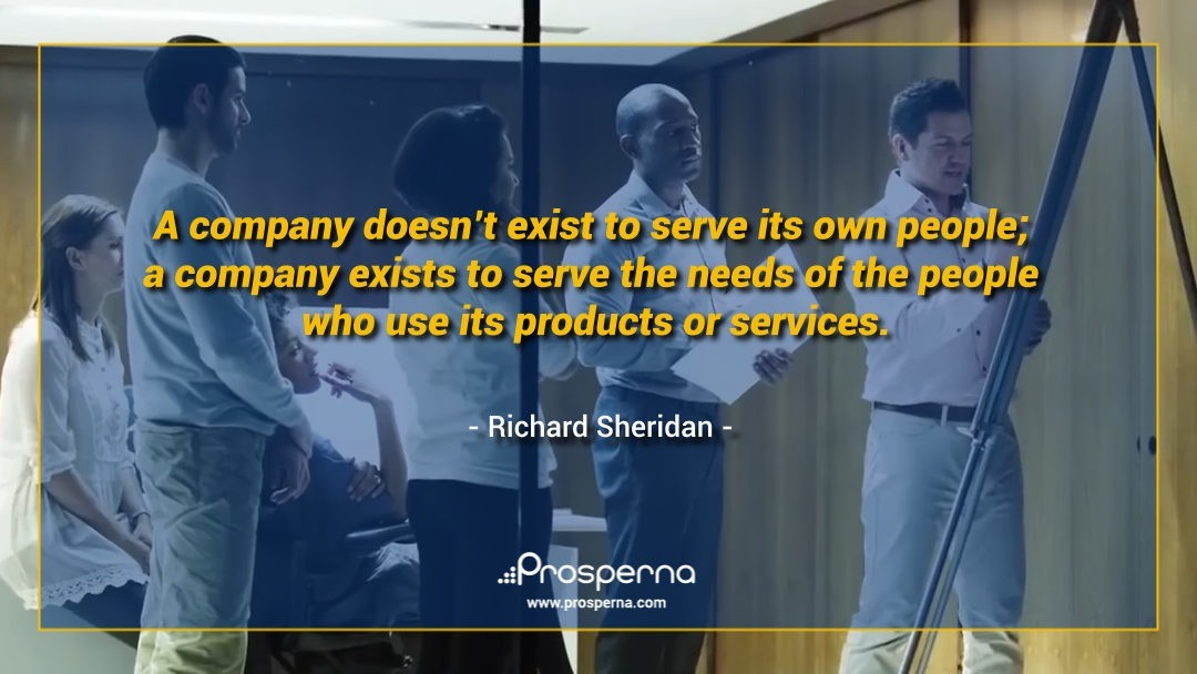 A company doesn't exist to serve its own people; a company exists to serve the needs of the people who use its products or services. – Richard Sheridan