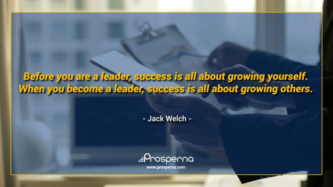 Before you are a leader, success is all about growing yourself. When you become a leader, success is all about growing others.– Jack Welch