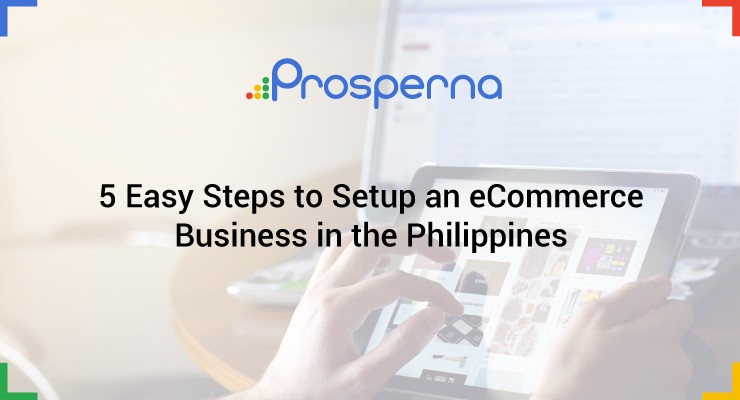 5 Easy Steps to Setup an eCommerce Business in the Philippines